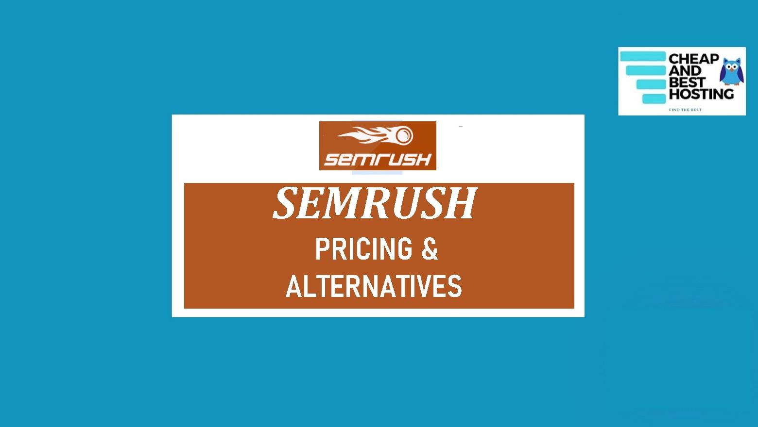 SEMRUSH PRICING AND 12 SEMRUSH ALTERNATIVES
