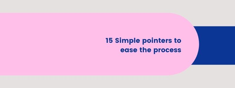 15 Simple pointers to ease the process
