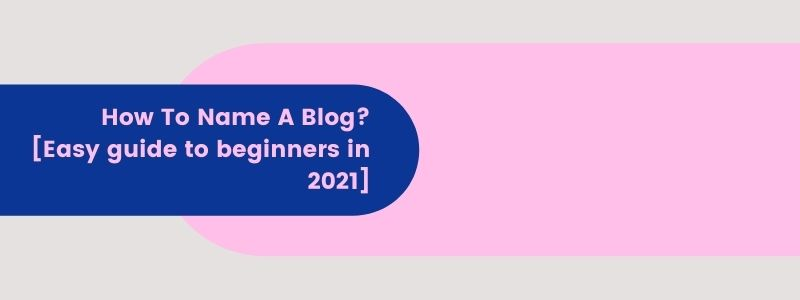 How-To-Name-A-Blog-Easy-guide-to-beginners-in-2021