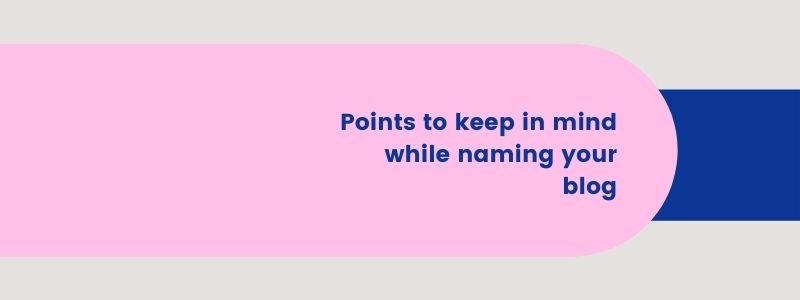 Points to keep in mind while naming your blog